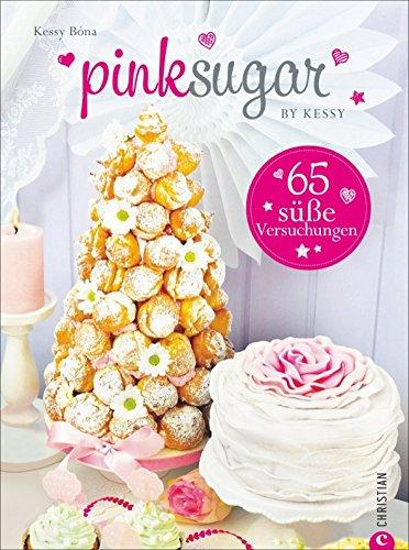 Pink Sugar: Einfach süß - 65 süße Versuchungen. Backideen für Angeber, die für jeden Anlass eine Torte parat haben; mit Rezepten für Motivtorten, Cupcakes und Co.
