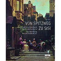 Von Spitzweg Zu Sisi: Kunst Und Kunsthandwerk Des 19. Jahrhunderts: Die Sammlung Friedrich Werner Ott