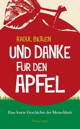 Und Danke für den Apfel: Eine kurze Geschichte der Menschheit (German Edition)