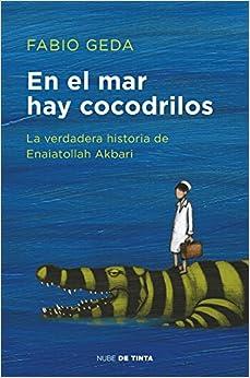En El Mar Hay Cocodrilos: La Verdadera Historia De Enaiatollah Akbari por Fabio Geda