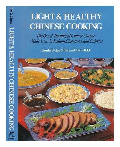 Light & Healthy Chinese Cooking: The Best of Traditional Chinese Cuisine Made Low in Sodium, Cholesterol, and Calories by Daniel N. Jue, Teresa Chew
