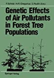 Genetic Effects of Air Pollutants in Forest Tree Populations : Proceedings of the Joint Meeting of the IUFRO Working Parties Genetic Aspects of Air Pollution Population and Ecological Genetics Biochemical Genetics Held in Großhansdorf, August 3-7 1987, , 3642745504