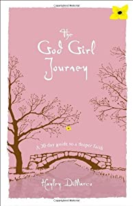 The God Girl Journey A 30 Day Guide To Deeper Faith