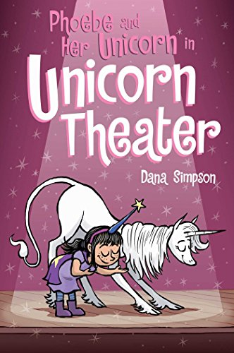 Phoebe and Her Unicorn in Unicorn Theater: Phoebe and Her Unicorn Series Book 8