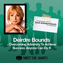 Deirdre Bounds - Overcoming Adversity to Achieve Success: Conversations with the Best Entrepreneurs on the Planet Speech by Deirdre Bounds Narrated by Mike Giles