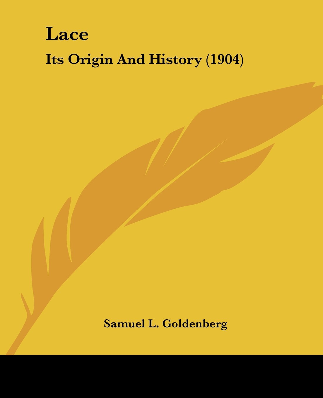 Read Online Lace: Its Origin And History (1904) pdf epub