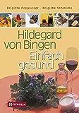 """Hildegard von Bingen – Einfach gesund: Ein Gesundheitsratgeber mit Sonderteil """"Hildegard-Apotheke für Einsteiger"""""""