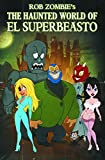 Rob Zombie Presents: The Haunted World Of El Superbeasto (Volume 1) by Rob Zombie (2007-05-29)