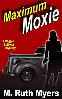 Maximum Moxie (Maggie Sullivan mysteries Book 5) by [Myers, M Ruth]