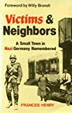 Victims and Neighbors : A Small Town in Nazi Germany Remembered, Henry, Frances, 0897890485