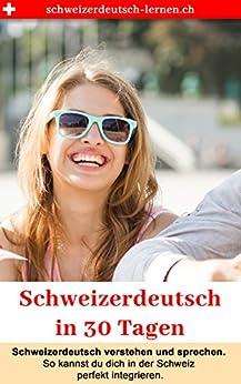 Schweizerdeutsch in 30 Tagen: Schweizerdeutsch verstehen und sprechen — so kannst du dich perfekt integrieren. (German Edition) by [Jakob, Michael, Dietler, Silas]