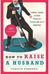 How to Raise a Husband: A Whole Bunch of Ways to Build a Strong and Happy Marriage by Tonilyn Hornung (2014-04-01) Paperback