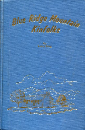 Blue Ridge Mountain kinfolks: A record of ancestors, descendants, and relatives of the author and wife, including Fisher-Gilbert-Hall-Hartley-Hill-King-Kirby-Lawson families
