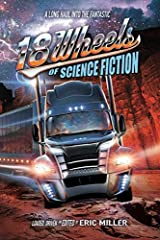 Take a trip through the imaginations of 18 visionary writers as they explore the future of trucking in this new science fiction anthology! There's something for every genre fiction fan in this follow-up to the hit 18 Wheels of Horror - a Trai...
