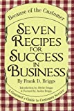 Seven Recipes for Success in Business, Frank D. Briggs, 1426926421