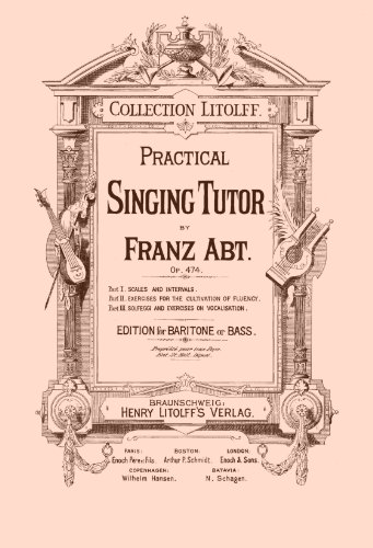 Practical singing tutor. Op. 474. Edition for baritone or bass. Franz Abt Scales and Inervals in German and English. [Student Loose Leaf Facsimile Edition. Classic Work. Re-Imaged from Original for Greater Clarity.]