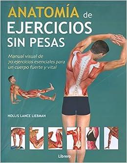 Anatomía de ejercicios sin pesas: Hollis Lance Liebman: 9789089988850: Amazon.com: Books