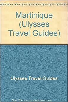 Book Martinique Travel Guide (Ulysses Travel Guides)