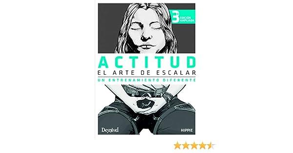 Actitud. El Arte De escalar. Un Entrenamiento Diferente: Amazon.es: Andújar Carsí, Juan José: Libros