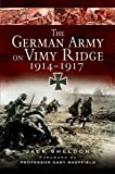 The German Army on Vimy Ridge, 1914 - 1917, Jack Sheldon, 184415680X