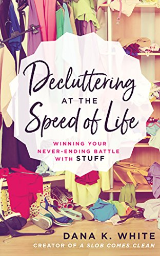 Decluttering at the Speed of Life: Winning Your Never-Ending Battle with Stuff by Thomas Nelson on Brilliance Audio