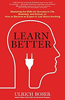 Book Cover: Learn Better: Mastering the Skills for Success in Life, Business, and School, or, How to Become an Expert in Just About Anything