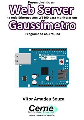 Desenvolvendo um Web Server na rede Ethernet com W5100 para monitorar um Gaussímetro Programado no Arduino