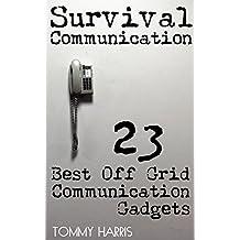 Survival Communication: 23 Best Off Grid Communication Gadgets: (Survival Guide, Survival Gear)