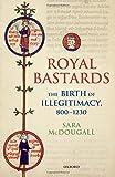 Royal Bastards: The Birth of Illegitimacy, 800-1230 (Oxford Studies in Medieval European History)