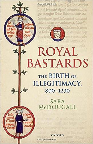 Royal Bastards: The Birth of Illegitimacy, 800-1230 Oxford ...