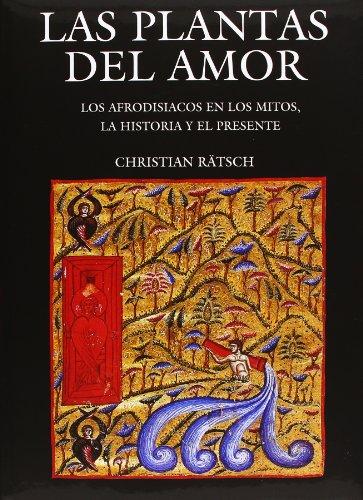 Descargar Libro Las Plantas Del Amor: Los Afrodisiacos En Los Mitos, La Historia Y El Presente Christian Ratsch