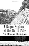 A Negro Explorer at the North Pole, Matthew Henson, 1453688900
