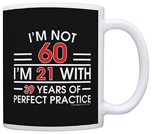 60th Birthday Gift Dad - 60th Birthday Gifts For All Not 60 I'm 21 with Perfect Practice Dad Gift Coffee Mug Tea Cup Black