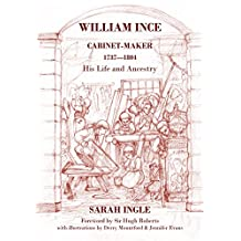 William Ince Cabinet Maker 1737-1804: His Life and Ancestry