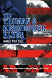 The Truman and Eisenhower Blues : African-American Blues and Gospel Songs, 1945-1960, van Rijn, Guido, 0826490689
