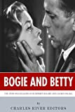 Bogie and Betty: The Lives and Legacies of Humphrey Bogart and Lauren Bacall