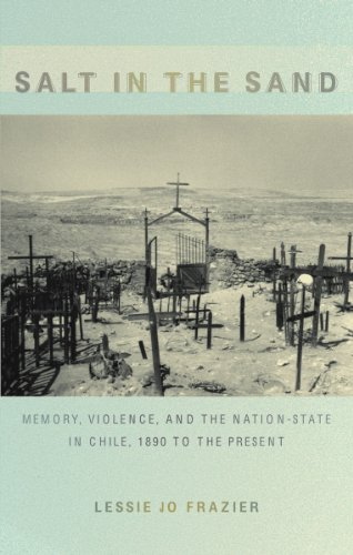 Salt in the Sand: Memory, Violence, and the Nation-State in Chile, 1890 to the Present (Politics, History, and (Duke Salt)