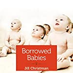 Borrowed Babies: Apprenticing for Motherhood | Jill Christman