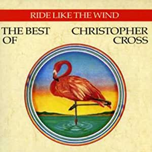 Ride Like the Wind: The Best of Christopher Cross