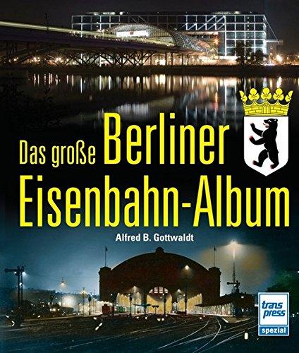 Das große Berliner Eisenbahn-Album