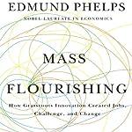 Mass Flourishing: How Grassroots Innovation Created Jobs, Challenge, and Change   Edmund Phelps