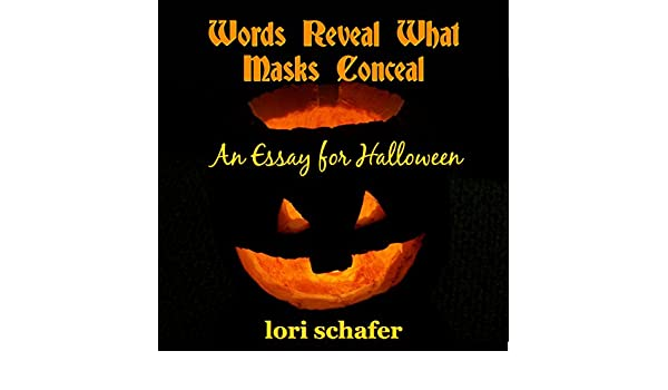 Essay Term Paper Amazoncom Words Reveal What Masks Conceal An Essay For Halloween  Audible Audio Edition Lori Schafer Books Www Oppapers Com Essays also Example English Essay Amazoncom Words Reveal What Masks Conceal An Essay For Halloween  High School Essay Examples