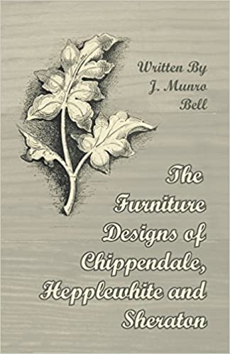 The Furniture Designs of Chippendale, Hepplewhite and Sheraton