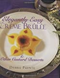 Elegantly Easy Creme Brulee: & Other Custard Desserts