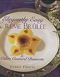 Elegantly Easy Creme Brulee, Debbie Puente, 1580630081