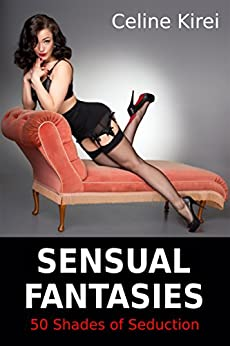 Sensual Fantasies: 50 Shades of Seduction - How to Seduce a Man (Sexpert) por [Kirei, Celine]