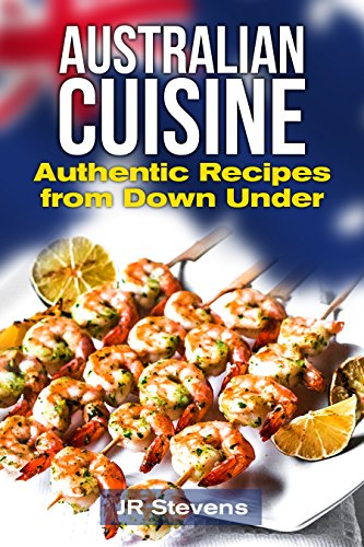 Australian Cuisine: A Cookbook with Recipes from Down Under and the Outback by J.R. Stevens
