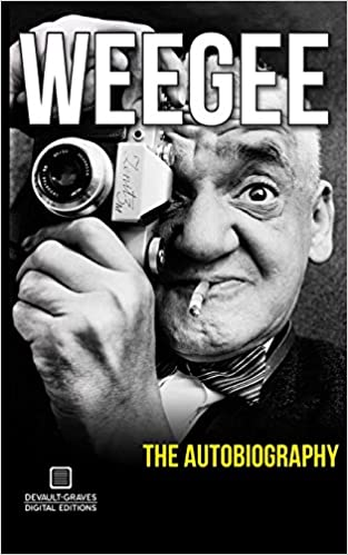 Weegee The Autobiography Arthur Fellig 9781942531166 Amazon