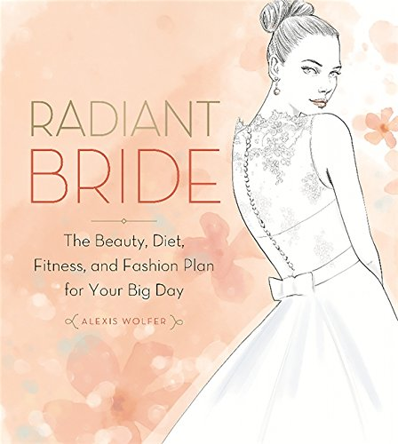 (Radiant Bride: The Beauty, Diet, Fitness, and Fashion Plan for Your Big Day)
