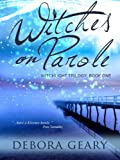 Front cover for the book Witches on Parole by Debora Geary